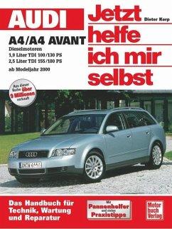 Audi A4/A4 Avant Diesel ab Modelljahr 2000. Jetzt helfe ich mir selbst - Korp, Dieter;Korp, Dieter Audi A4 / A4 Avant ab Modelljahr 2000