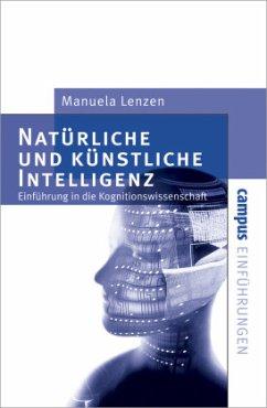 Natürliche und künstliche Intelligenz - Lenzen, Manuela
