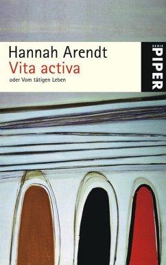 Vita activa oder Vom tätigen Leben - Arendt, Hannah