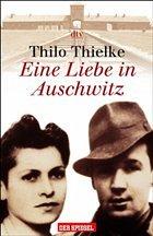 Eine Liebe in Auschwitz - Thielke, Thilo