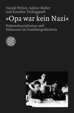 `Opa war kein Nazi` - Welzer, Harald; Moller, Sabine; Tschuggnall, Karoline