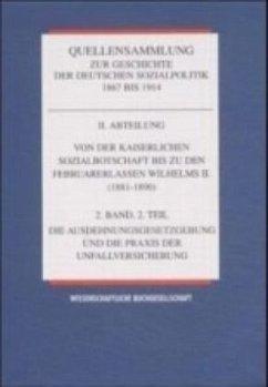 Von der Kaiserlichen Sozialbotschaft bis zu den Februarerlassen Wilhelms II. (1881-1890) / Quellensammlung zur Geschichte der deutschen Sozialpolitik 1867 bis 1914 Abt.2, Bd.2/2