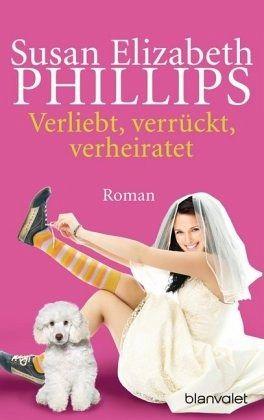 Verliebt, verrückt, verheiratet / Chicago Stars Bd.5 - Phillips, Susan E.
