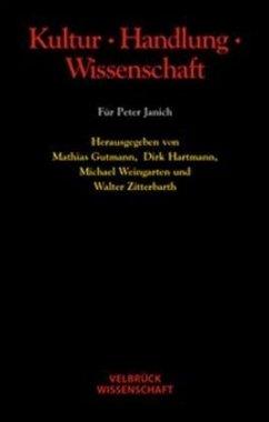 Kultur, Handlung, Wissenschaft - Gutmann, Mathias / Hartmann, Dirk / Weingarten, Michael / Zitterbarth, Walter (Hgg.)