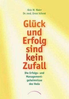 Glück und Erfolg sind kein Zufall - Maier, Alois M.; Schrott, Ernst