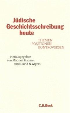 Jüdische Geschichtsschreibung heute - Brenner, Michael / Myers, David N. (Hgg.)