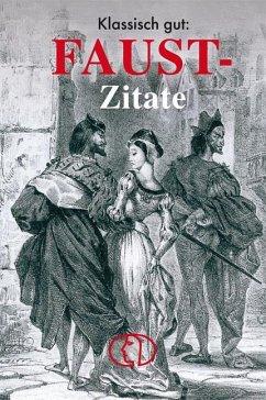 Klassisch gut: Faust-Zitate - Goethe, Johann Wolfgang von