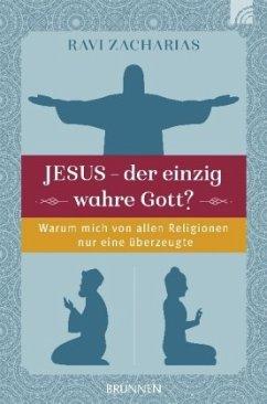Jesus, der einzig wahre Gott? - Zacharias, Ravi
