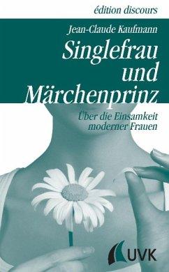 Singlefrau und Märchenprinz - Kaufmann, Jean-Claude