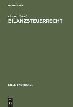 Bilanzsteuerrecht - Seigel, Günter