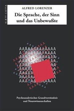 Die Sprache, der Sinn und das Unbewußte - Lorenzer, Alfred