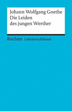 Die Leiden des jungen Werther. Lektüreschlüssel für Schüler - Goethe, Johann Wolfgang von