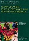 Global Players - Kultur, Ökonomie und Politik des Fußballs