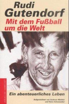 Mit dem Fußball um die Welt - Gutendorf, Rudi