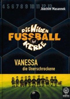 Vanessa, die Unerschrockene / Die Wilden Fußballkerle Bd.3 - Masannek, Joachim / Masannek, Joachim