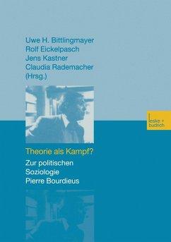 Theorie als Kampf? - Bittlingmayer, Uwe H. / Eickelpasch, Rolf / Kastner, Jens / Rademacher, Claudia (Hgg.)