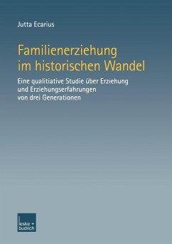 Familienerziehung im historischen Wandel - Ecarius, Jutta