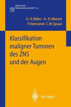 Klassifikation maligner Tumoren des ZNS und der Augen - Böker, D. -K.; Hermanek, P.; Mennel, H. -D.; Spraul, C. W.