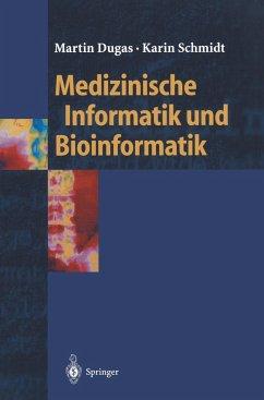 Medizinische Informatik und Bioinformatik - Dugas, Martin;Schmidt, Karin