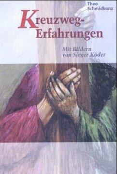 Kreuzweg-Erfahrungen - Schmidkonz, Theo
