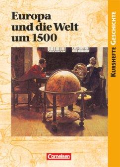 Kurshefte Geschichte. Europa und die Welt um 15...