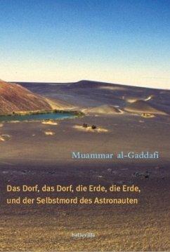 Das Dorf, das Dorf, die Erde, die Erde und der Selbstmord des Astronauten - Gaddafi, Muammar Al
