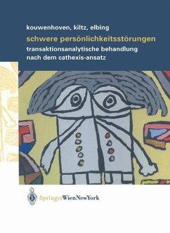 Schwere Persönlichkeitsstörungen - Kouwenhoven, Maarten; Kiltz, Rolf R.; Elbing, Ulrich