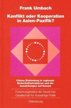 Konflikt oder Kooperation in Asien-Pazifik? - Umbach, Frank