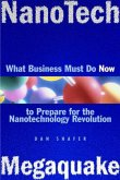 Nanotech Megaquake: What Business Must Do Now to Prepare for the Nanontechnology Revolution