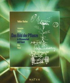 Das Bild der Pflanze in Wissenschaft und Kunst - Harlan, Volker