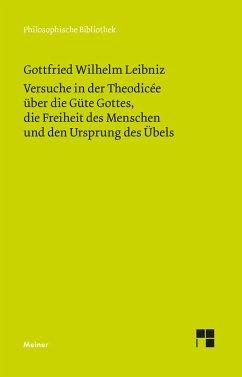 Versuche in der Theodisee über die Güte Gottes, die Freiheit des Menschen und den Ursprung des Übels - Leibniz, Gottfried Wilhelm
