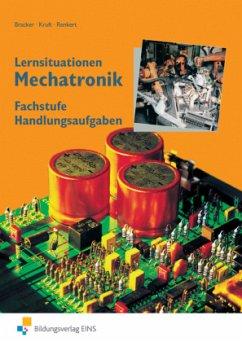 Lernsituationen Mechatronik. Fachstufe. Handlungsaufgaben - Bracker, Manuel; Kruft, Alfred; Renkert, Karl