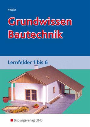 Grundwissen Bautechnik. Lernfelder 1-6. Schülerband - Kettler, Kurt