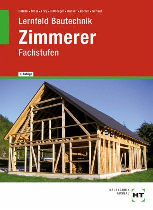 Lernfeld bautechnik fachstufen zimmerer schulbuch for Holzverbindungen zimmermann