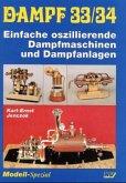 Einfache oszillierende Dampfmaschinen und Dampfanlagen / Dampf Bd.33/34