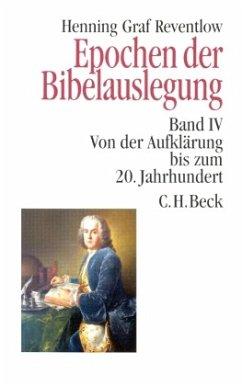 Von der Aufklärung bis zum 20. Jahrhundert / Epochen der Bibelauslegung Bd.4 - Reventlow, Henning Graf