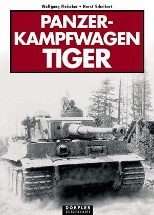 Panzerkampfwagen Tiger - Fleischer, Wolfgang; Scheibert, Horst