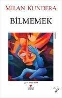 Bilmemek - Kundera, Milan