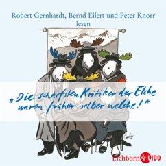 Die schärfsten Kritiker der Elche waren früher selber welche, 1 Audio-CD - Robert Gernhardt/Bernd Eilert/Peter Knorr