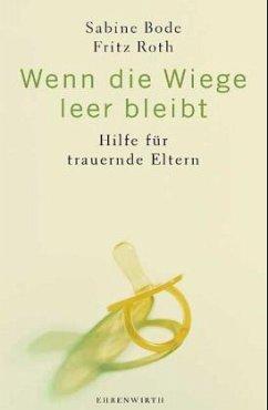 Wenn die Wiege leer bleibt - Bode, Sabine; Roth, Fritz