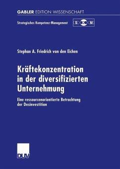 Kräftekonzentration in der diversifizierten Unternehmung - Friedrich von den Eichen, Stephan A.