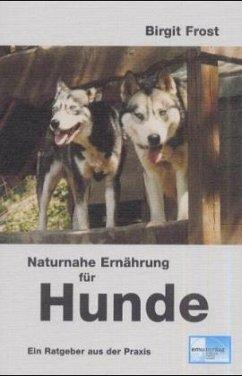 Naturnahe Ernährung für Hunde - Frost, Birgit