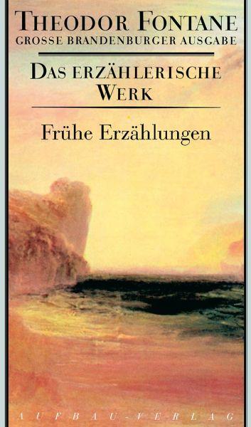 Das erzählerische Werk, 20 Bde. / Frühe Erzählungen - Fontane, Theodor