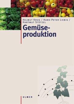Gemüseproduktion - Krug, Helmut; Liebig, Hans-Peter; Stützel, Hartmut