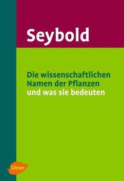 Die wissenschaftlichen Namen der Pflanzen und was sie bedeuten - Seybold, Siegmund