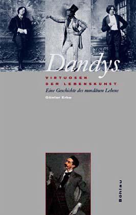Dandys - Virtuosen der Lebenskunst - Eine Geschichte des mondänen Lebens - Dandys - Virtuosen der Lebenskunst: Eine Geschichte des mondänen Lebens [Jan ...
