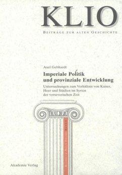 Imperiale Politik und provinziale Entwicklung - Gebhardt, Axel