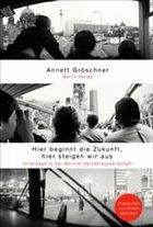 Hier beginnt die Zukunft, hier steigen wir aus - Gröschner, Annett