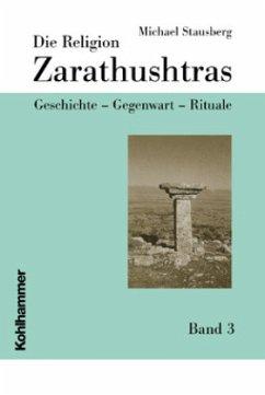 Die Religion Zarathushtras 3 - Stausberg, Michael