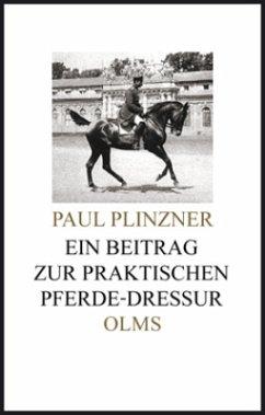 Ein Beitrag zur praktischen Pferde-Dressur - Plinzner, Paul